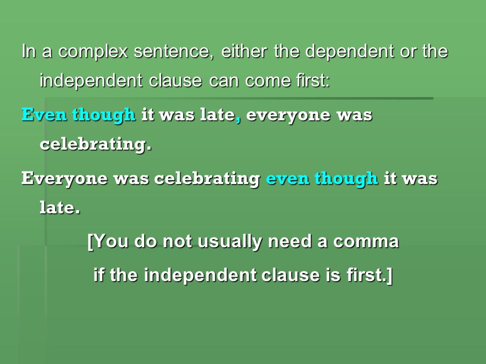 [You do not usually need a comma if the independent clause is first.]